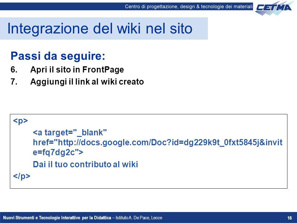 Nuovi Strumenti e Tecnologie Interattive per la Didattica – Istituto A. De Pace, Lecce 16 Integrazione del wiki nel sito Passi da seguire: 6.Apri il s