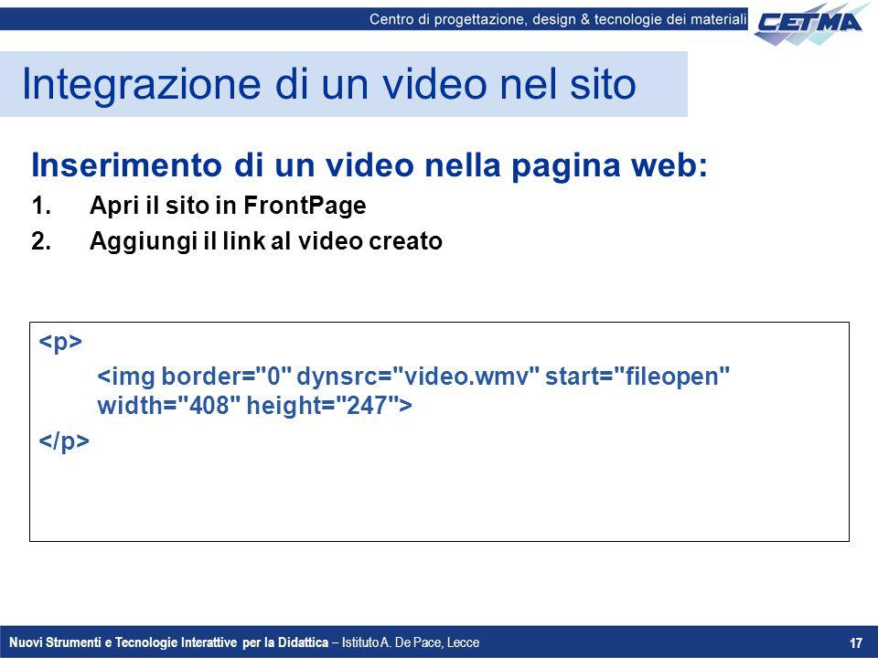Nuovi Strumenti e Tecnologie Interattive per la Didattica – Istituto A. De Pace, Lecce 17 Integrazione di un video nel sito Inserimento di un video ne