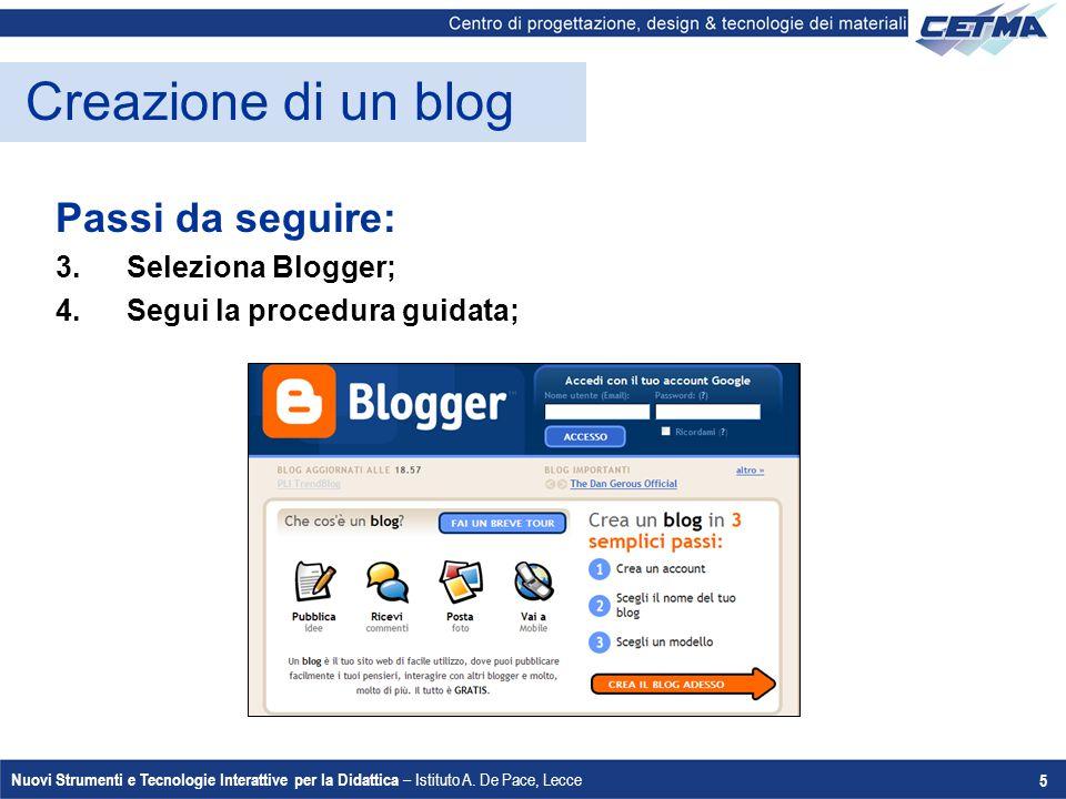 Nuovi Strumenti e Tecnologie Interattive per la Didattica – Istituto A. De Pace, Lecce 5 Creazione di un blog Passi da seguire: 3.Seleziona Blogger; 4