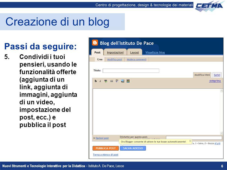 Nuovi Strumenti e Tecnologie Interattive per la Didattica – Istituto A. De Pace, Lecce 6 Creazione di un blog Passi da seguire: 5.Condividi i tuoi pen