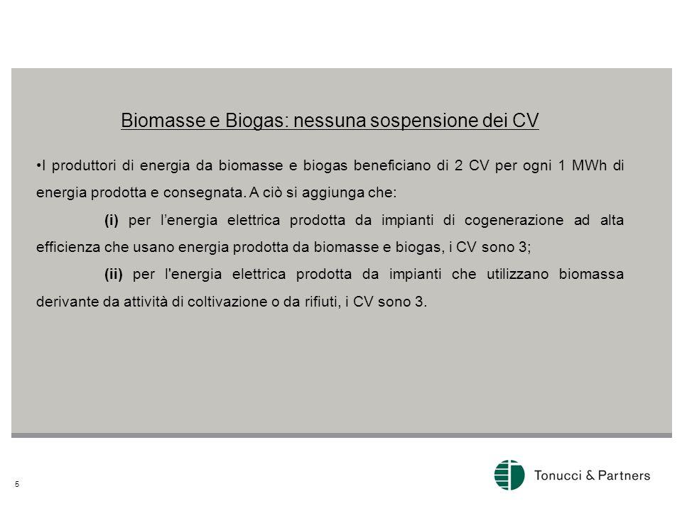 5 Biomasse e Biogas: nessuna sospensione dei CV I produttori di energia da biomasse e biogas beneficiano di 2 CV per ogni 1 MWh di energia prodotta e consegnata.
