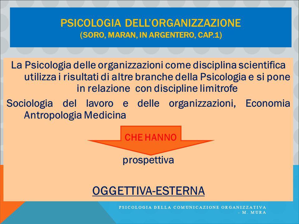 PSICOLOGIA DELL'ORGANIZZAZIONE (SORO, MARAN, IN ARGENTERO, CAP.1) La Psicologia delle organizzazioni come disciplina scientifica utilizza i risultati