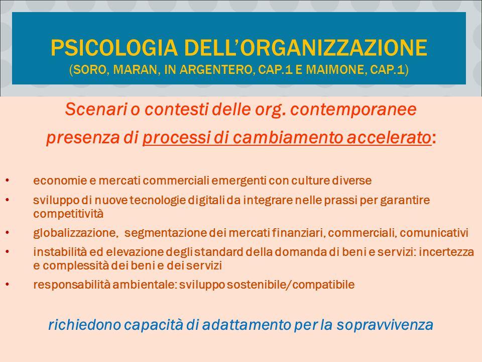 PSICOLOGIA DELL'ORGANIZZAZIONE (SORO, MARAN, IN ARGENTERO, CAP.1 E MAIMONE, CAP.1) Scenari o contesti delle org. contemporanee presenza di processi di