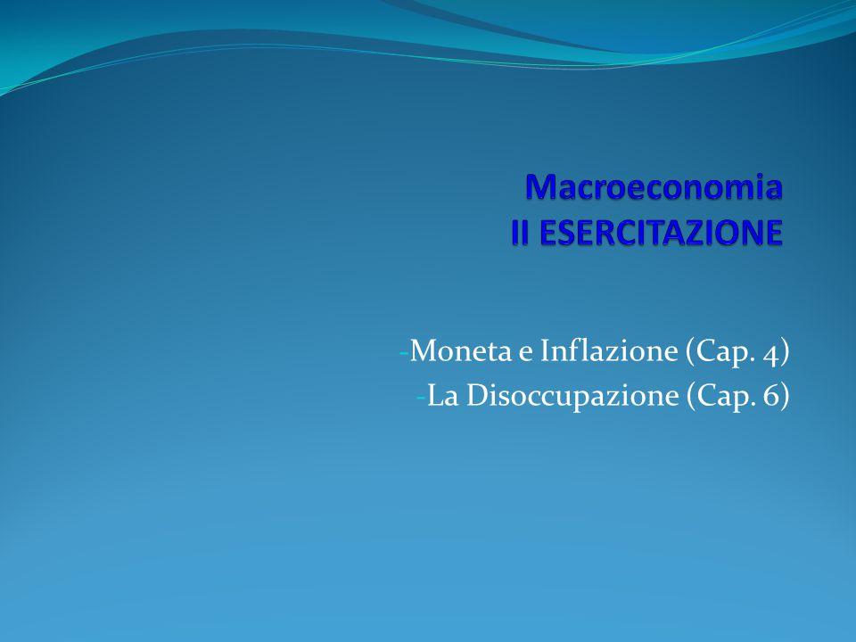 - Moneta e Inflazione (Cap. 4) - La Disoccupazione (Cap. 6)