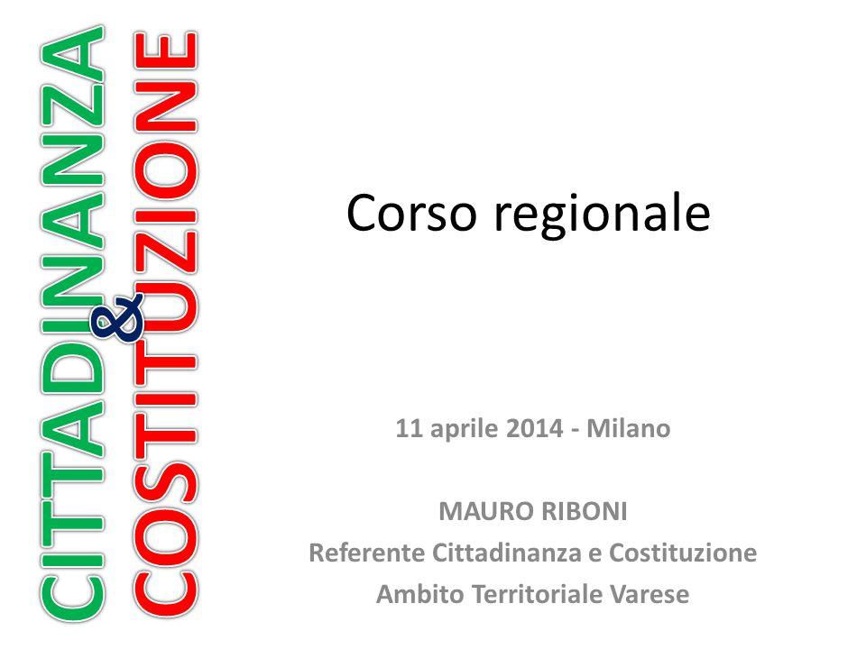 Corso regionale 11 aprile 2014 - Milano MAURO RIBONI Referente Cittadinanza e Costituzione Ambito Territoriale Varese