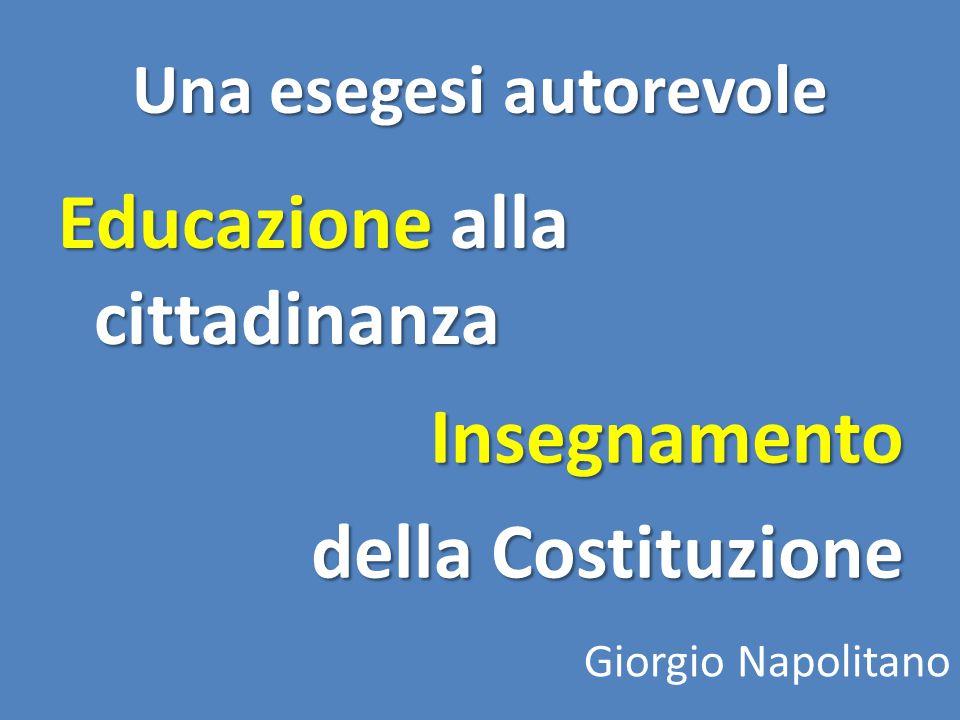 Educazione alla cittadinanza Una esegesi autorevole Insegnamento della Costituzione Giorgio Napolitano