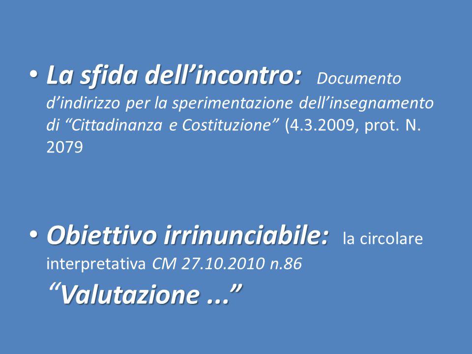 La sfida dell'incontro: La sfida dell'incontro: Documento d'indirizzo per la sperimentazione dell'insegnamento di Cittadinanza e Costituzione (4.3.2009, prot.