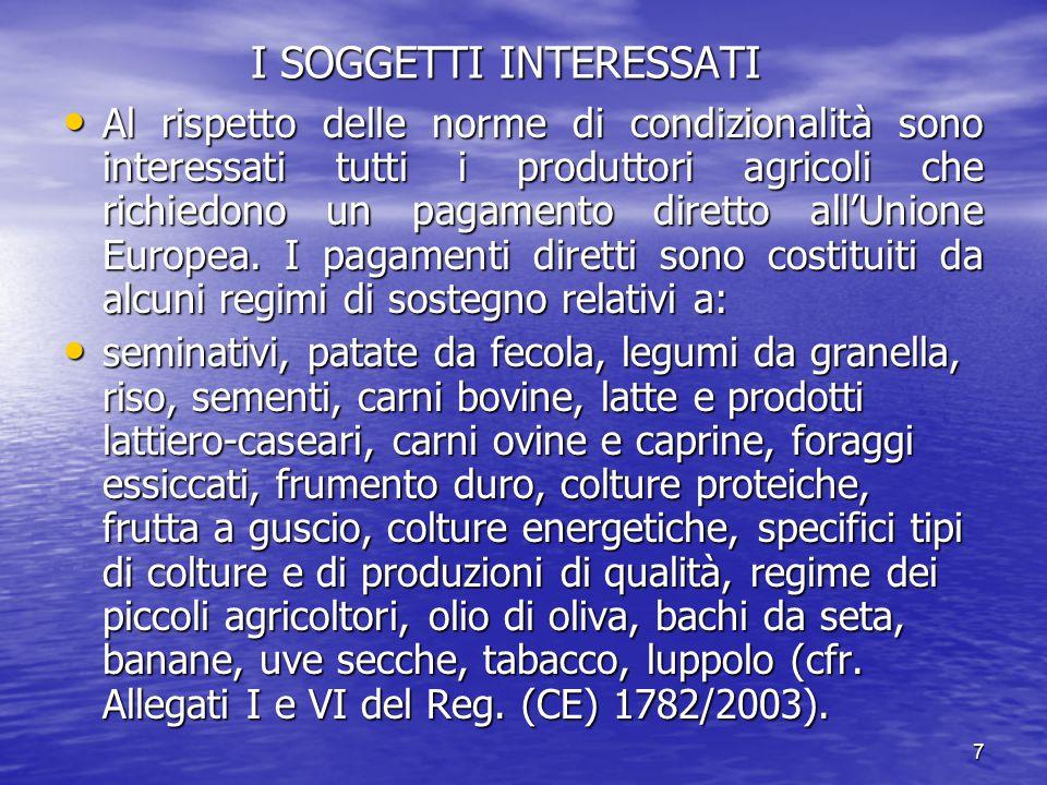 7 I SOGGETTI INTERESSATI Al rispetto delle norme di condizionalità sono interessati tutti i produttori agricoli che richiedono un pagamento diretto all'Unione Europea.