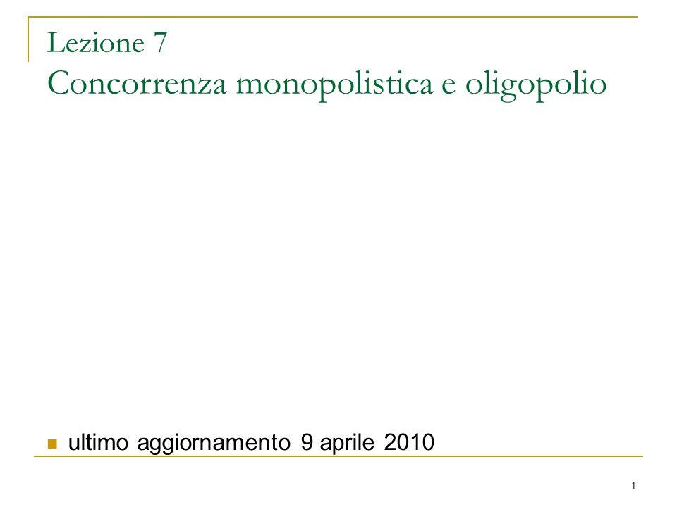 1 Lezione 7 Concorrenza monopolistica e oligopolio ultimo aggiornamento 9 aprile 2010