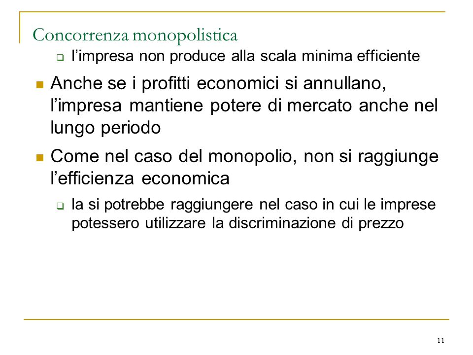 11 Concorrenza monopolistica  l'impresa non produce alla scala minima efficiente Anche se i profitti economici si annullano, l'impresa mantiene poter