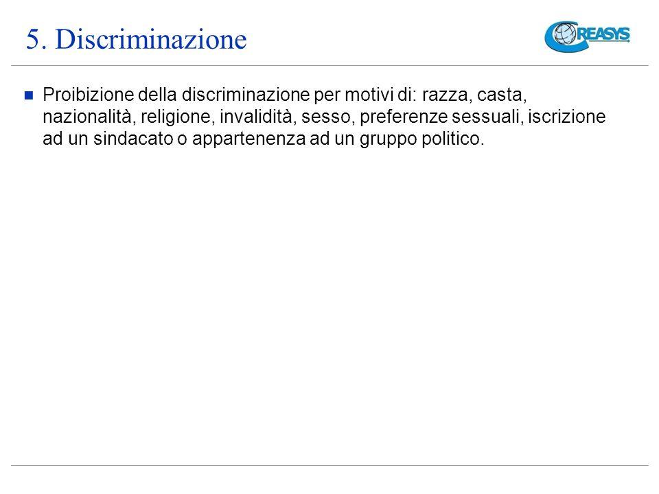 5. Discriminazione Proibizione della discriminazione per motivi di: razza, casta, nazionalità, religione, invalidità, sesso, preferenze sessuali, iscr