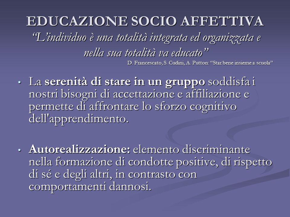 """EDUCAZIONE SOCIO AFFETTIVA """"L'individuo è una totalità integrata ed organizzata e nella sua totalità va educato"""" D. Francescato, S. Cudini, A. Putton:"""