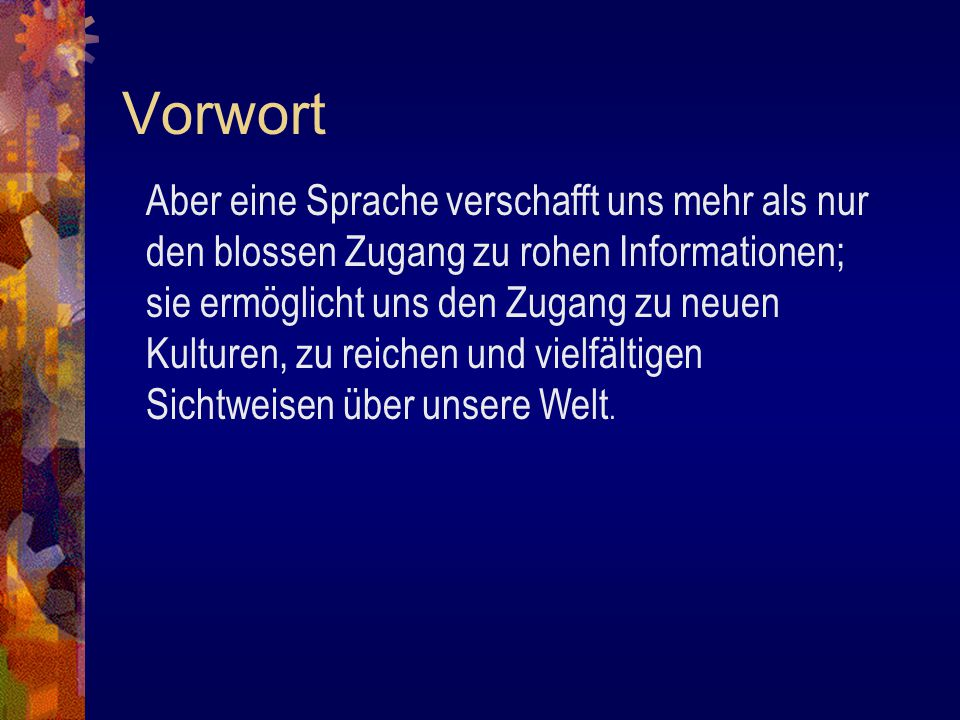 Vorwort But language provides us access to more than raw information; it provides an entry to a new culture, rich and varied views of our world.