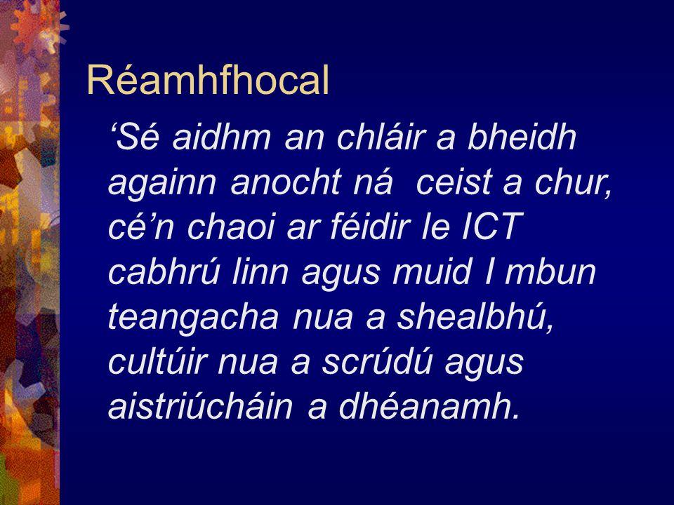 Réamhfhocal 'Sé aidhm an chláir a bheidh againn anocht ná ceist a chur, cé'n chaoi ar féidir le ICT cabhrú linn agus muid I mbun teangacha nua a shealbhú, cultúir nua a scrúdú agus aistriúcháin a dhéanamh.