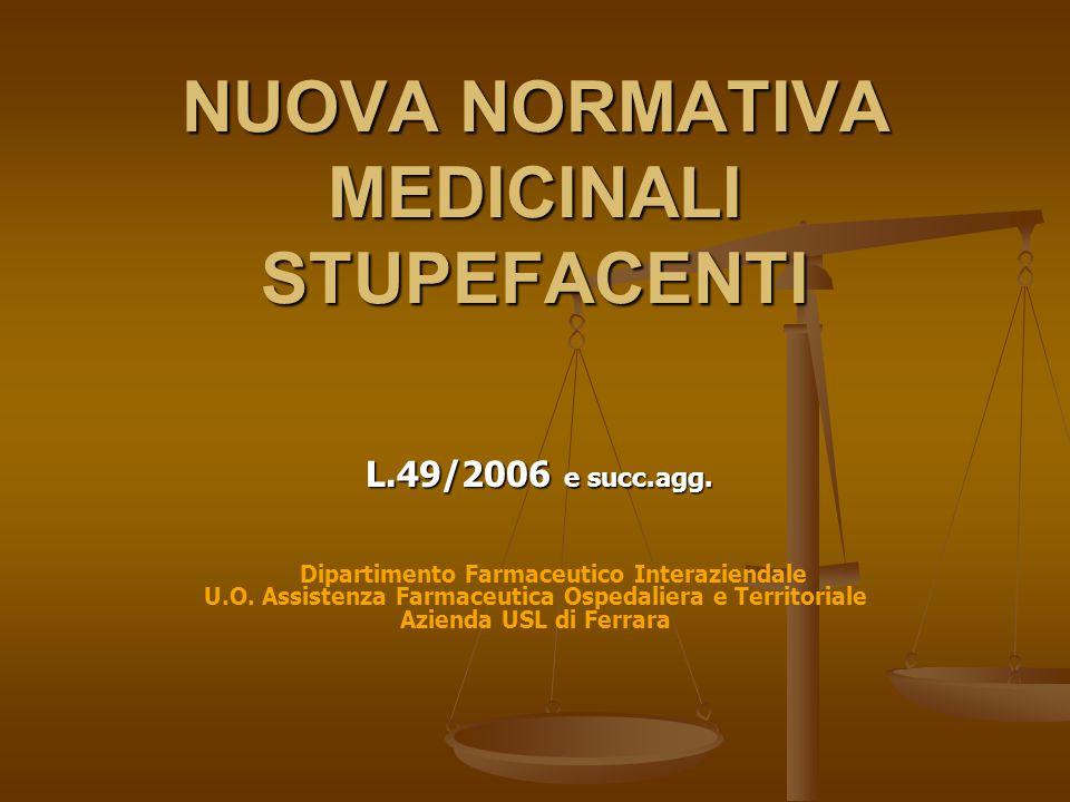 NUOVA NORMATIVA MEDICINALI STUPEFACENTI L.49/2006 e succ.agg. L.49/2006 e succ.agg. Dipartimento Farmaceutico Interaziendale U.O. Assistenza Farmaceut