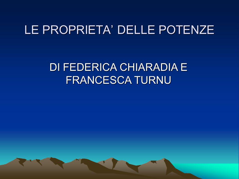LE PROPRIETA' DELLE POTENZE DI FEDERICA CHIARADIA E FRANCESCA TURNU