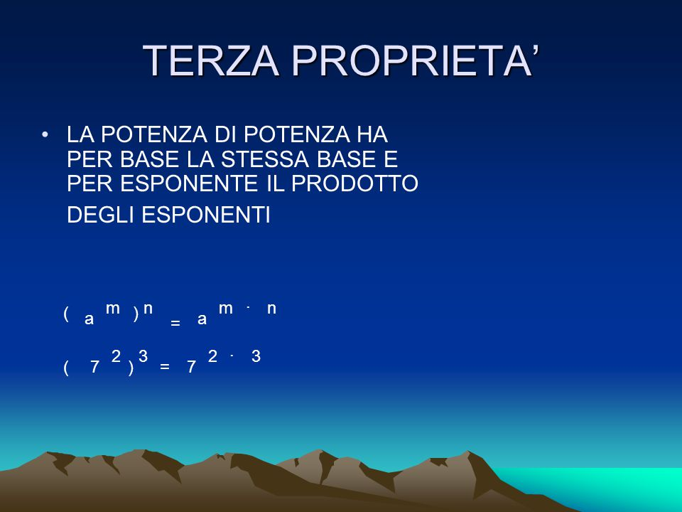 TERZA PROPRIETA' LA POTENZA DI POTENZA HA PER BASE LA STESSA BASE E PER ESPONENTE IL PRODOTTO DEGLI ESPONENTI a () mn = a m. n ()7 23 =7 2. 3