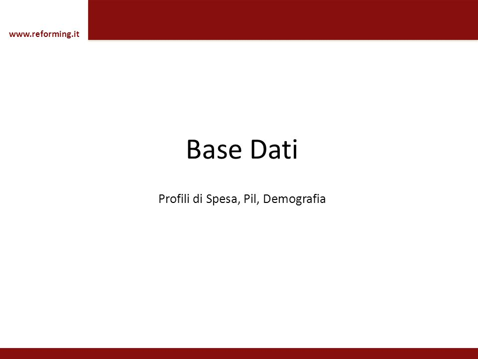 Base Dati Profili di Spesa, Pil, Demografia www.reforming.it