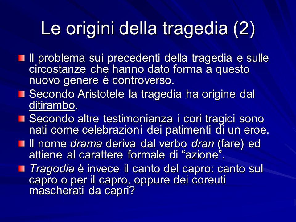 Le origini della tragedia (2) Il problema sui precedenti della tragedia e sulle circostanze che hanno dato forma a questo nuovo genere è controverso.
