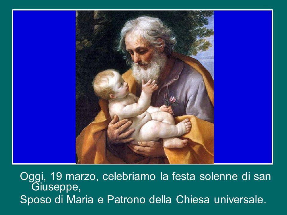 Oggi, 19 marzo, celebriamo la festa solenne di san Giuseppe, Sposo di Maria e Patrono della Chiesa universale.