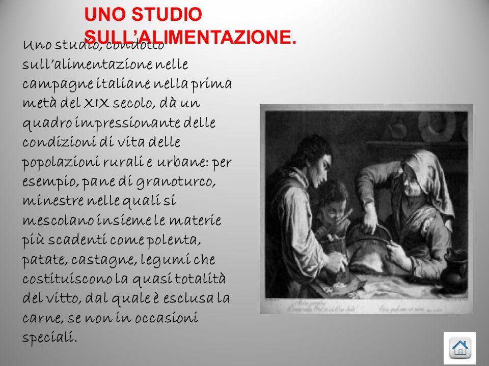 Uno studio, condotto sull'alimentazione nelle campagne italiane nella prima metà del XIX secolo, dà un quadro impressionante delle condizioni di vita