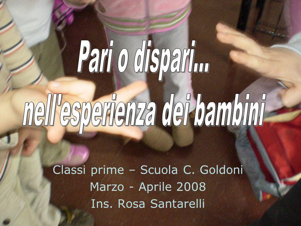 Classi prime – Scuola C. Goldoni Marzo - Aprile 2008 Ins. Rosa Santarelli