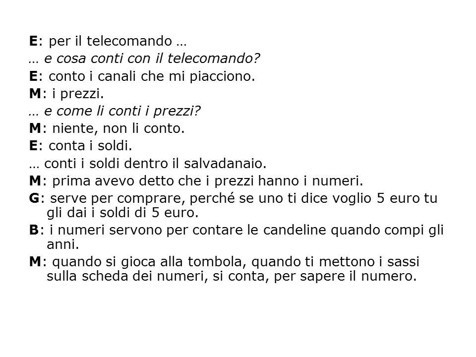E: per il telecomando … … e cosa conti con il telecomando? E: conto i canali che mi piacciono. M: i prezzi. … e come li conti i prezzi? M: niente, non