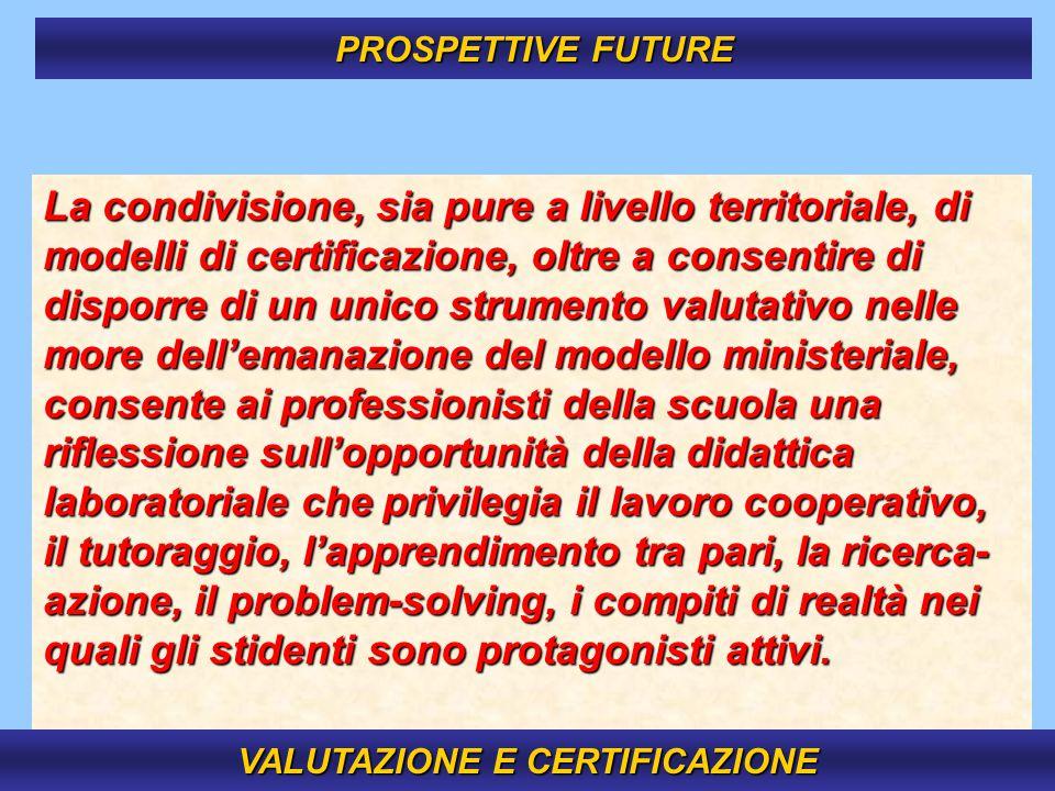 16 La condivisione, sia pure a livello territoriale, di modelli di certificazione, oltre a consentire di disporre di un unico strumento valutativo nel
