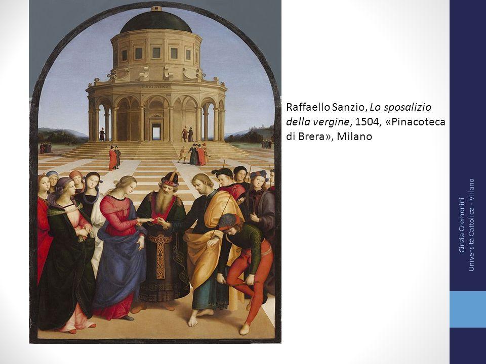 Cinzia Cremonini Università Cattolica - Milano Raffaello Sanzio, Lo sposalizio della vergine, 1504, «Pinacoteca di Brera», Milano