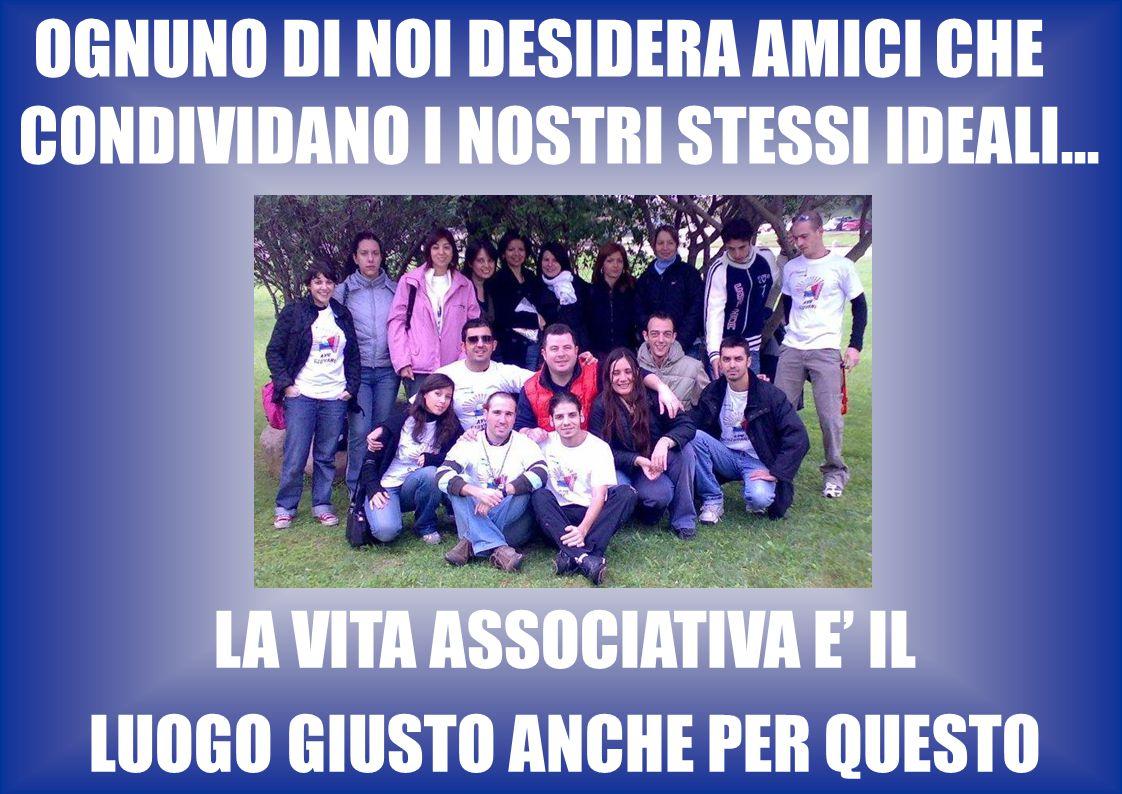 OGNUNO DI NOI DESIDERA AMICI CHE CONDIVIDANO I NOSTRI STESSI IDEALI...