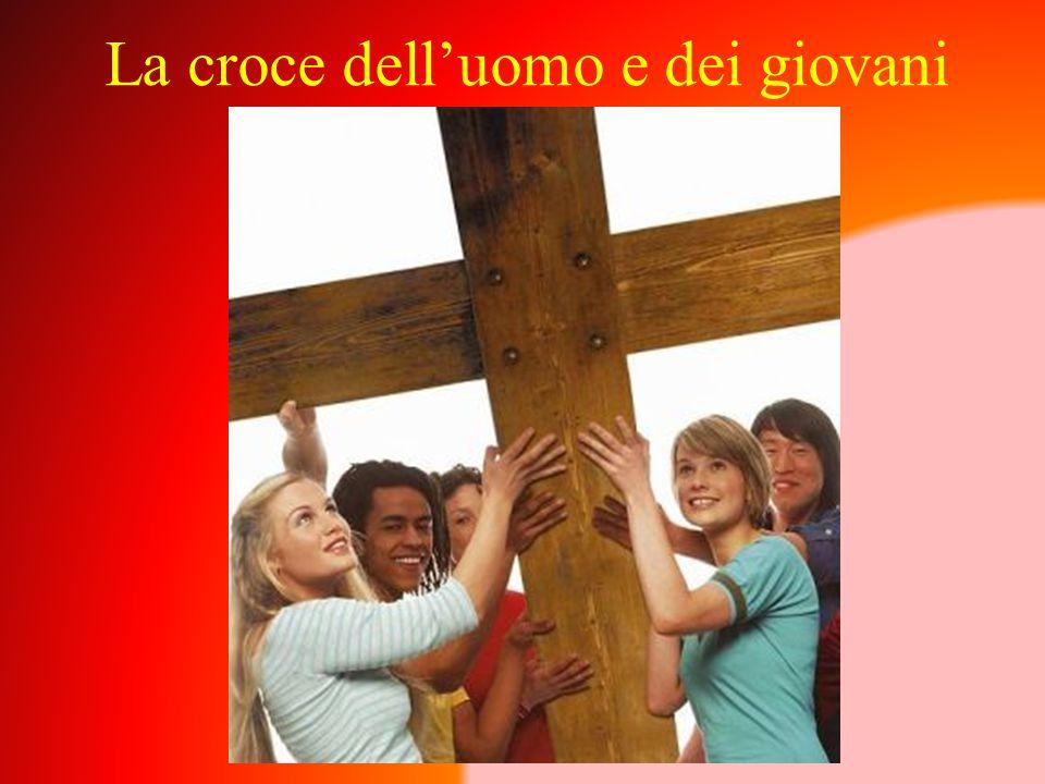 La croce dell'uomo e dei giovani