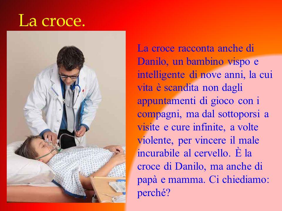 La croce. La croce racconta anche di Danilo, un bambino vispo e intelligente di nove anni, la cui vita è scandita non dagli appuntamenti di gioco con