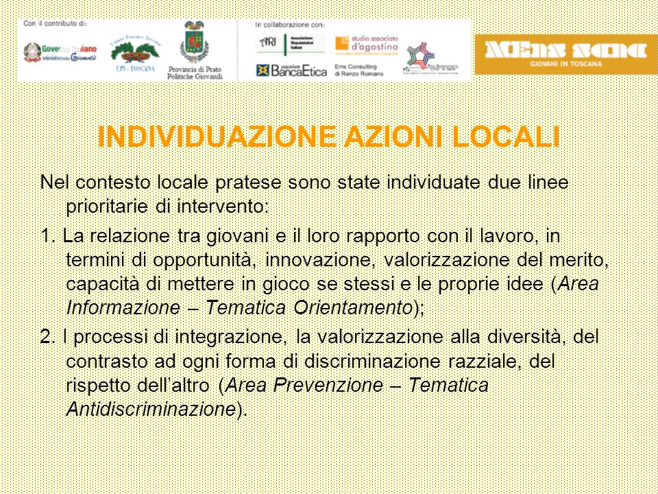INDIVIDUAZIONE AZIONI LOCALI Nel contesto locale pratese sono state individuate due linee prioritarie di intervento: 1.