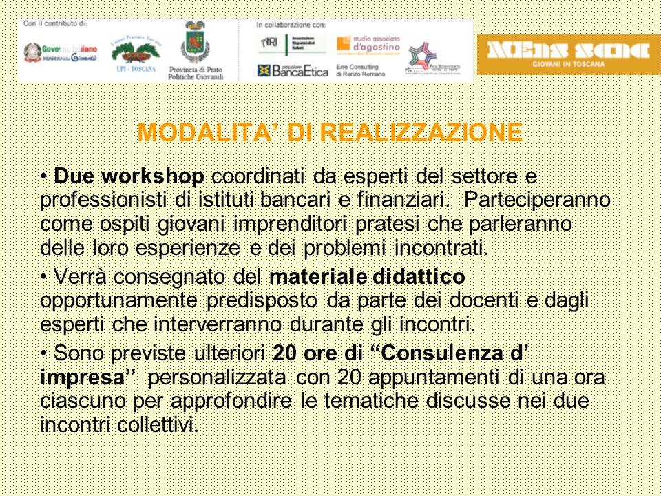 MODALITA' DI REALIZZAZIONE Due workshop coordinati da esperti del settore e professionisti di istituti bancari e finanziari.