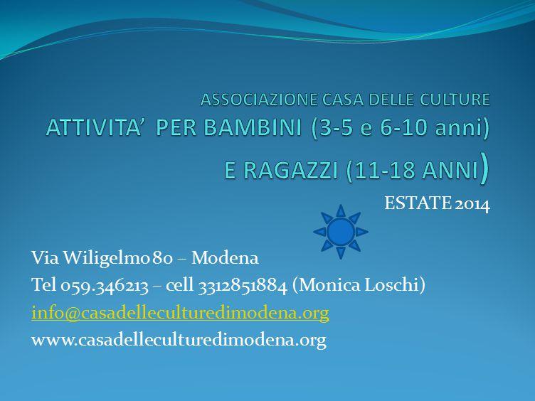 ESTATE 2014 Via Wiligelmo 80 – Modena Tel 059.346213 – cell 3312851884 (Monica Loschi) info@casadelleculturedimodena.org www.casadelleculturedimodena.org