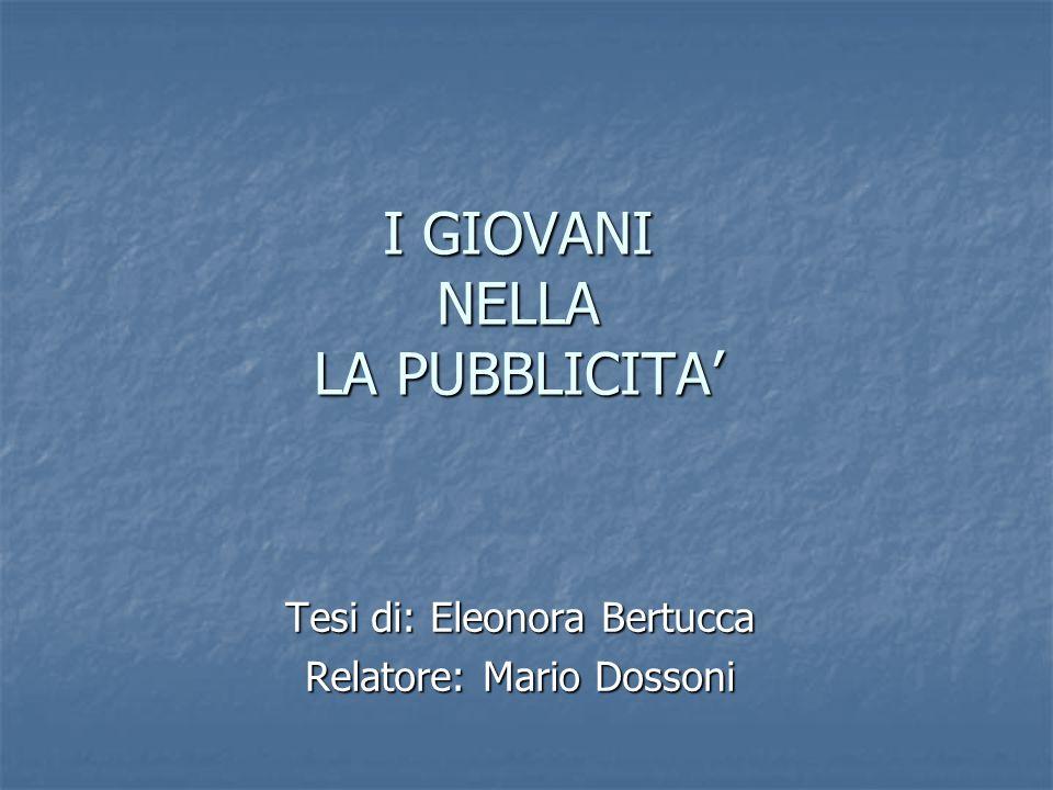 I GIOVANI NELLA LA PUBBLICITA' Tesi di: Eleonora Bertucca Relatore: Mario Dossoni