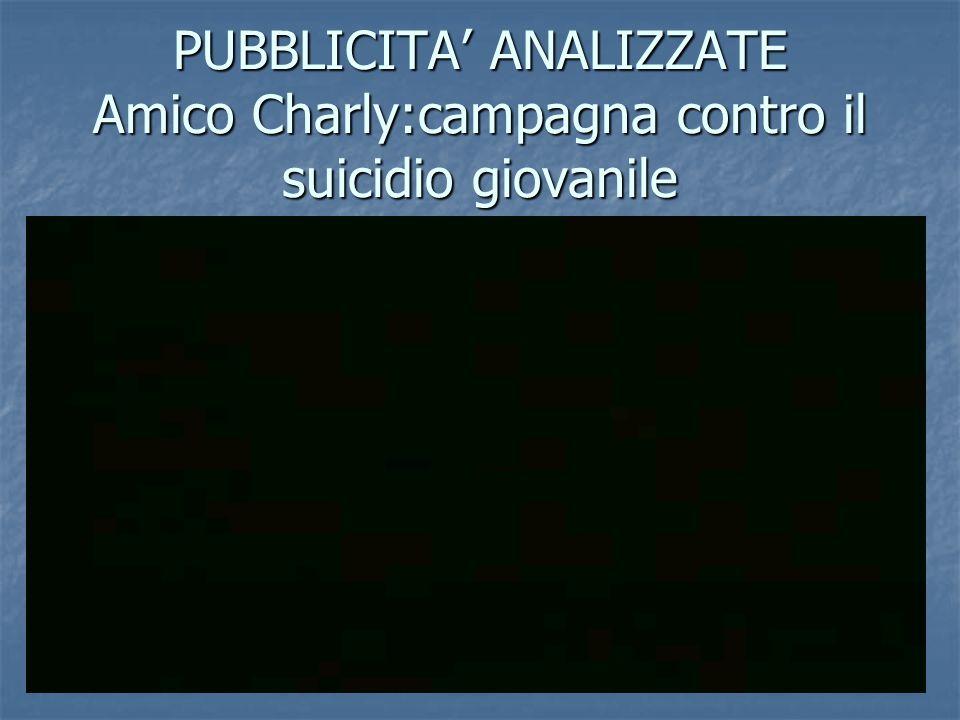 PUBBLICITA' ANALIZZATE Amico Charly:campagna contro il suicidio giovanile
