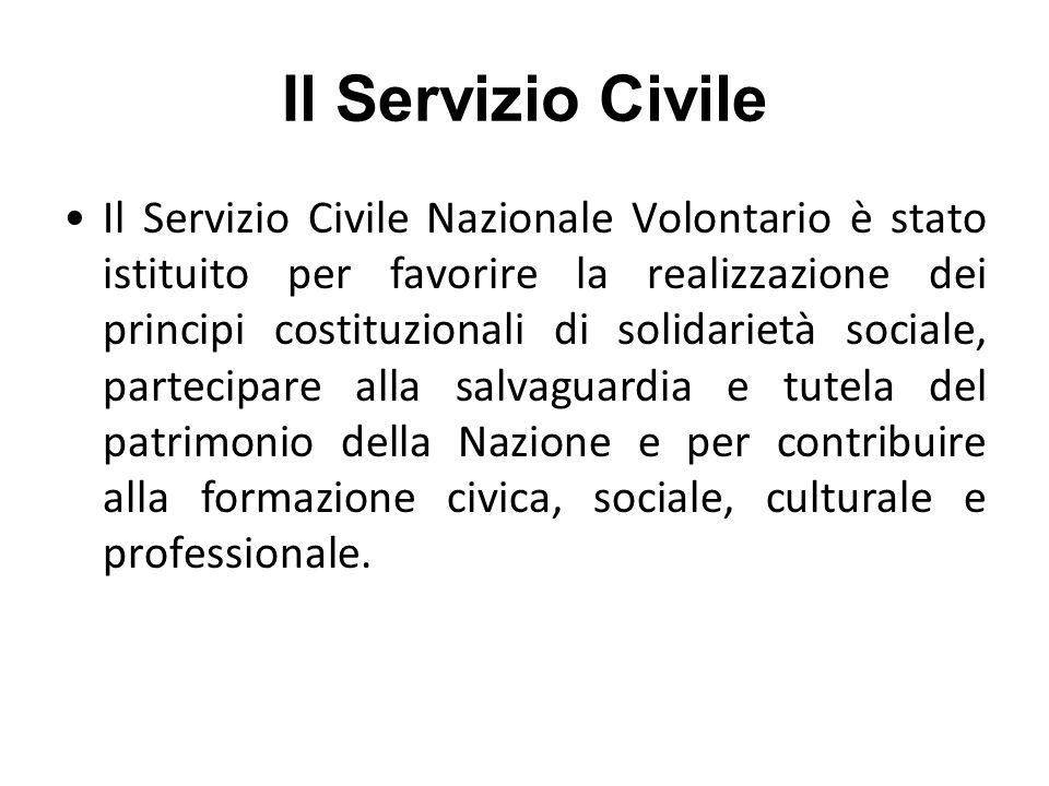 Il Servizio Civile Il Servizio Civile Nazionale Volontario è stato istituito per favorire la realizzazione dei principi costituzionali di solidarietà sociale, partecipare alla salvaguardia e tutela del patrimonio della Nazione e per contribuire alla formazione civica, sociale, culturale e professionale.