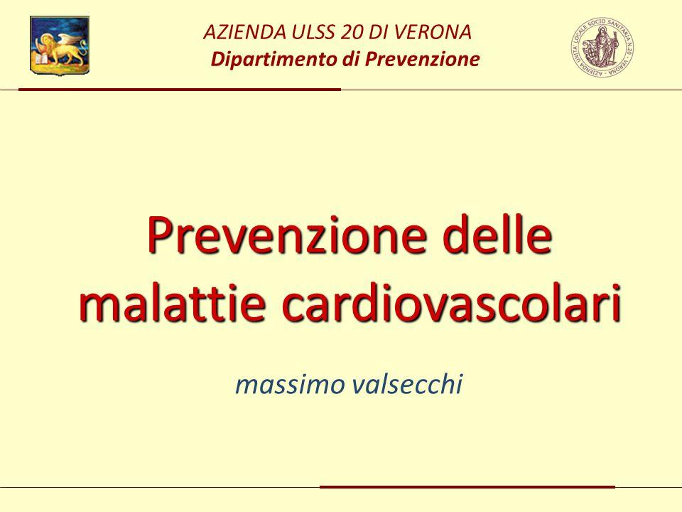 Prevenzione delle malattie cardiovascolari massimo valsecchi AZIENDA ULSS 20 DI VERONA Dipartimento di Prevenzione