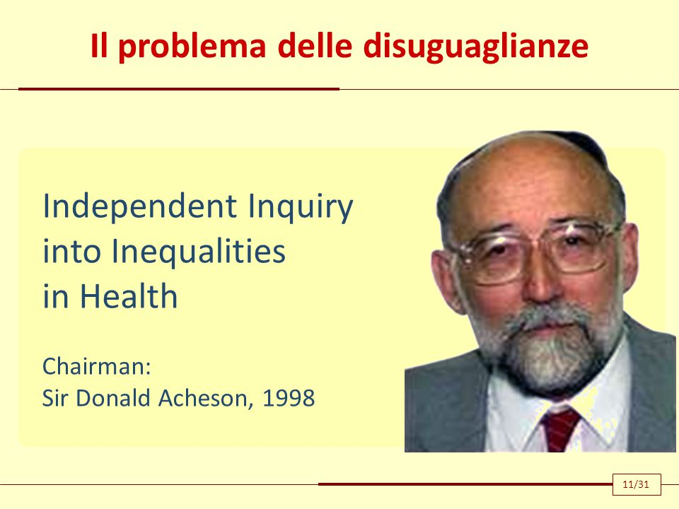 Independent Inquiry into Inequalities in Health Chairman: Sir Donald Acheson, 1998 Il problema delle disuguaglianze 11/31
