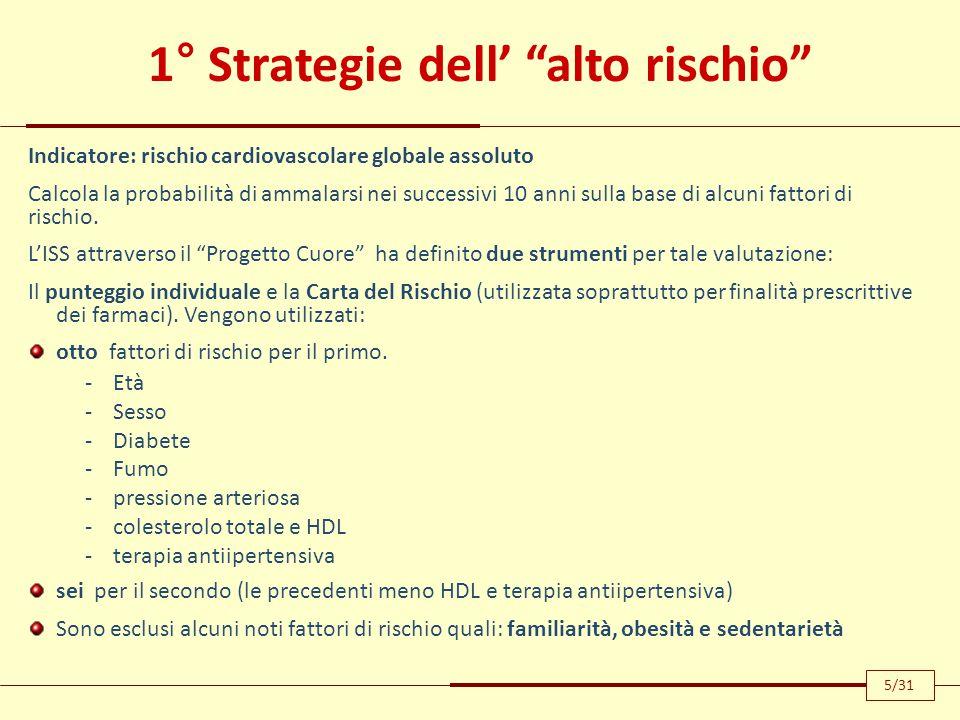 """1° Strategie dell' """"alto rischio"""" Indicatore: rischio cardiovascolare globale assoluto Calcola la probabilità di ammalarsi nei successivi 10 anni sull"""