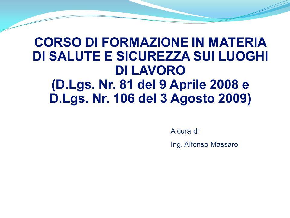 CORSO DI FORMAZIONE IN MATERIA DI SALUTE E SICUREZZA SUI LUOGHI DI LAVORO (D.Lgs. Nr. 81 del 9 Aprile 2008 e D.Lgs. Nr. 106 del 3 Agosto 2009) A cura