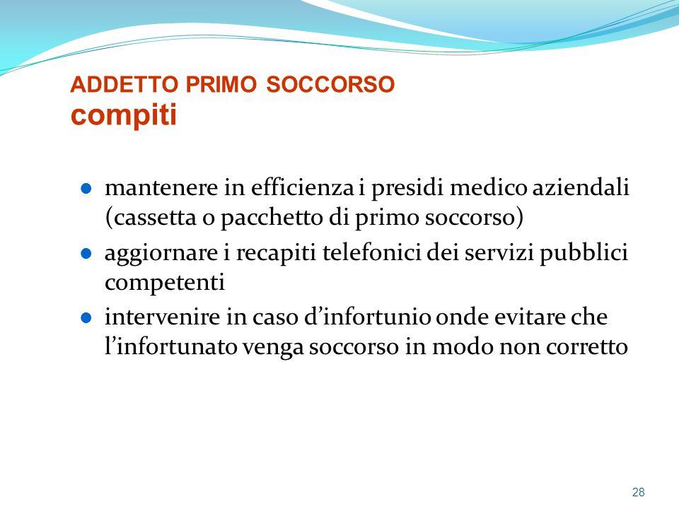 mantenere in efficienza i presidi medico aziendali (cassetta o pacchetto di primo soccorso) aggiornare i recapiti telefonici dei servizi pubblici comp