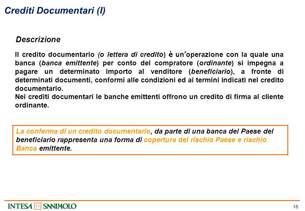 16 Crediti Documentari (I) Il credito documentario (o lettera di credito) è un ' operazione con la quale una banca (banca emittente) per conto del com