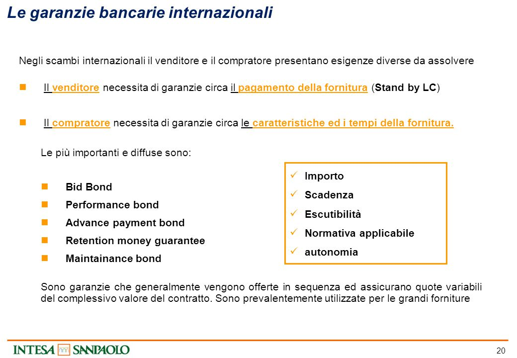 20 Le più importanti e diffuse sono: Bid Bond Performance bond Advance payment bond Retention money guarantee Maintainance bond Sono garanzie che gene