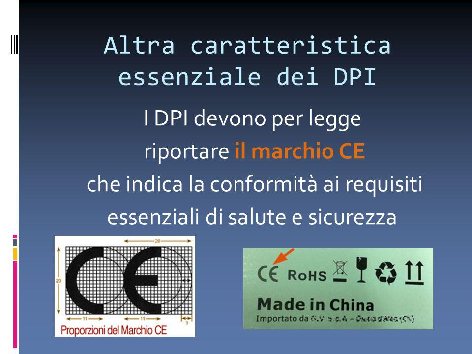 Altra caratteristica essenziale dei DPI I DPI devono per legge riportare il marchio CE che indica la conformità ai requisiti essenziali di salute e si