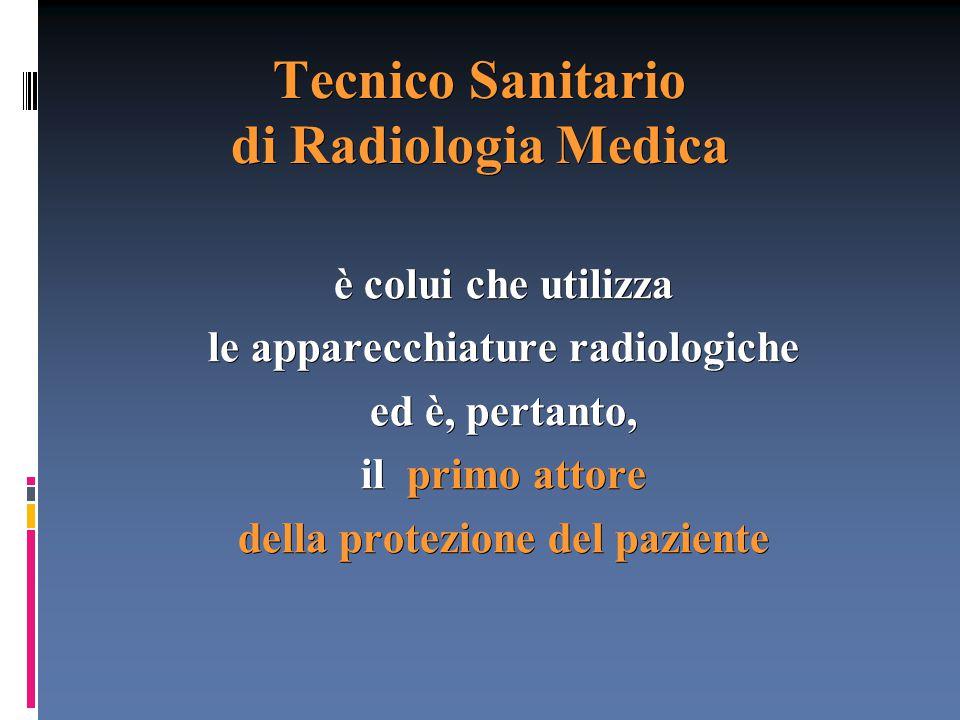 Tecnico Sanitario di Radiologia Medica è colui che utilizza le apparecchiature radiologiche ed è, pertanto, il primo attore della protezione del pazie
