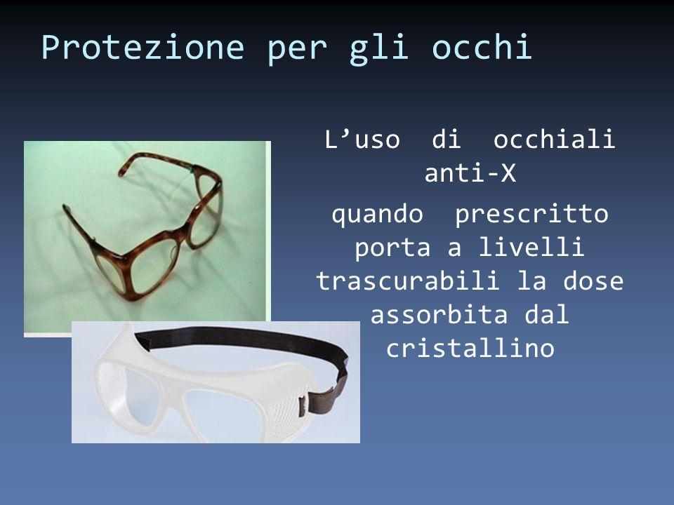 Protezione per gli occhi L'uso di occhiali anti-X quando prescritto porta a livelli trascurabili la dose assorbita dal cristallino