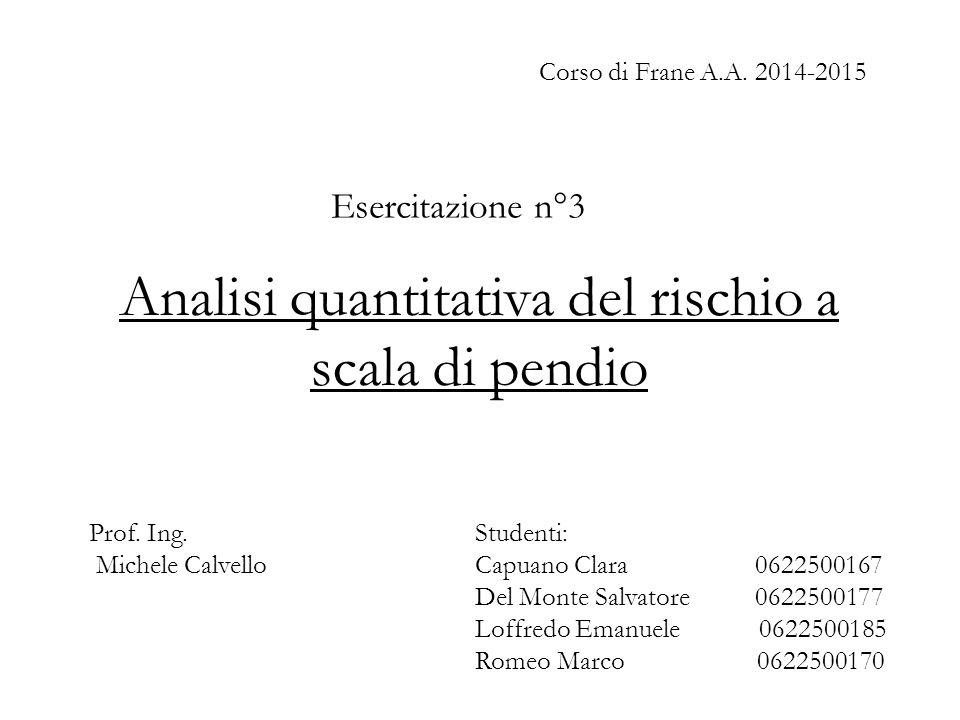 Analisi quantitativa del rischio a scala di pendio Esercitazione n°3 Corso di Frane A.A.
