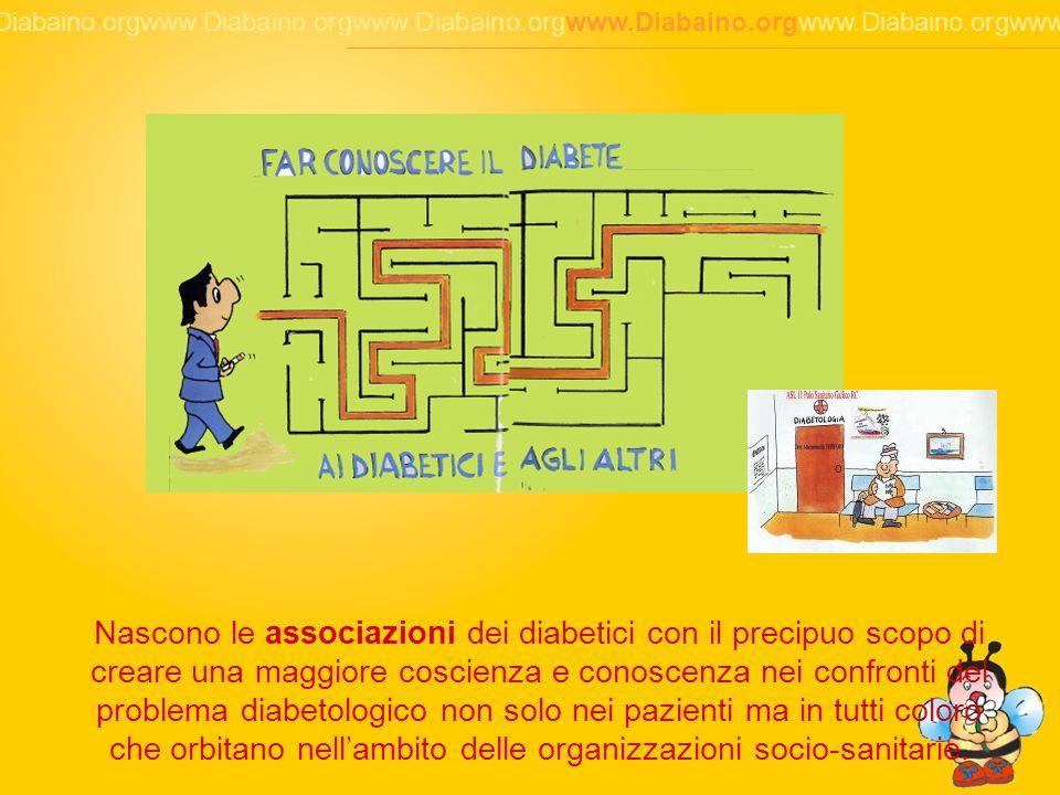 5 Nascono le associazioni dei diabetici con il precipuo scopo di creare una maggiore coscienza e conoscenza nei confronti del problema diabetologico non solo nei pazienti ma in tutti coloro che orbitano nell'ambito delle organizzazioni socio-sanitarie.